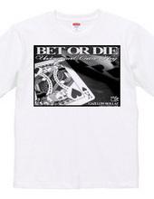 BET OR DIE