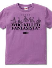 WHO KILLED FANTASISTA?
