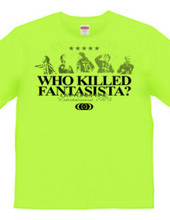 WHO KILLED FANTASISTA?