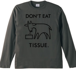 DON'T EAT TISSUE.