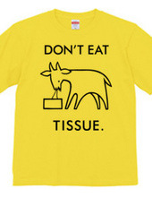DON'T EAT TISSUE.
