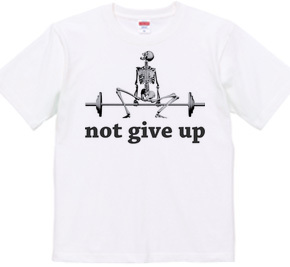 not give up