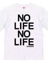 NO LIFE NO LIFE