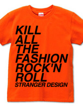 KILL ALL THE FASHION ROCK'N RO