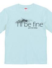 I'll be fine