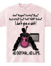 NO GUITAR, NO LIFE.