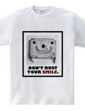 DON'T RUST YOUR SMILE.