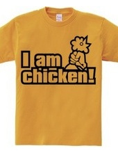 I am chicken!