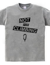 NOT FOR CLIMBING?