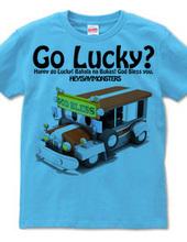 Go Lucky? Bahala na Bukas.