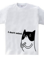 I don t mind. -ネコ-