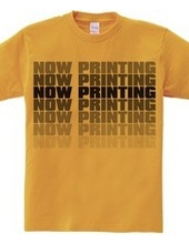 NOW PRINTING