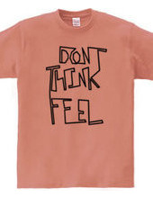 Don t think, feel