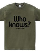 知らんがな -Who knows?-