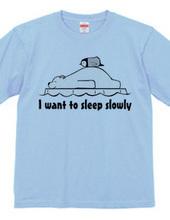I want to sleep slowly