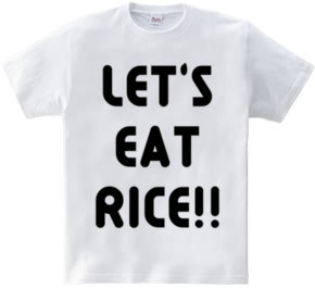 LET S EAT RICE!!