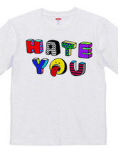 HATE YOU!