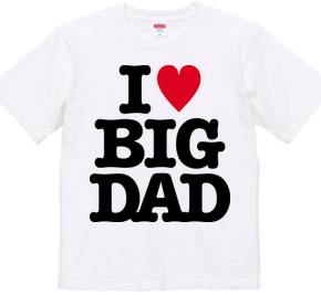 I LOVE BIG DAD