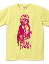 KILL YOU!