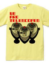 我々は望遠鏡だ。
