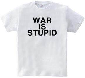 WAR IS STUPID