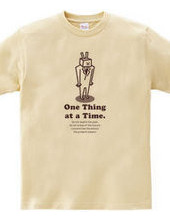 One Thing at a Time.