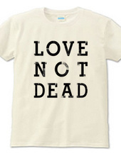 """LOVE NOT DEAD"" T-shirts"
