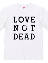 """LOVE NOT DEAD"" T-shirts"