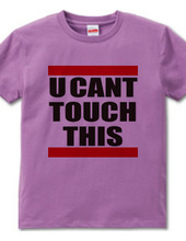 U CANT TOUCH THIS
