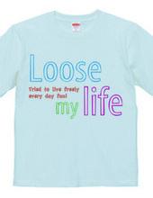 Loose my Life