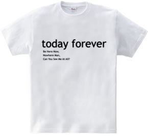 today forever