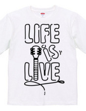 LIFE IS LIVE