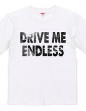 DRIVE ME ENDLESS