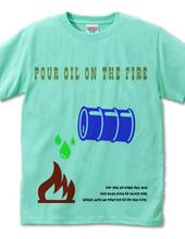 pour oil the fire