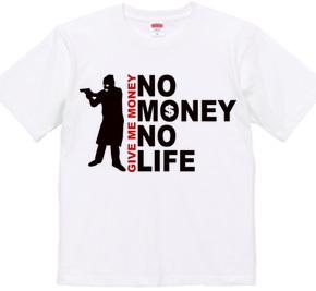 NO MONEY NO LIFE (robber)