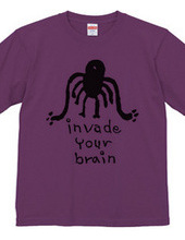 INVADE YOUR BRAIN