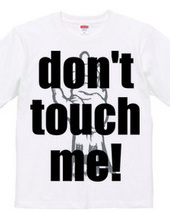 Don t touch me!
