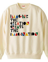 IMAGINE THE CREATION CREATE THE IMAGINAT
