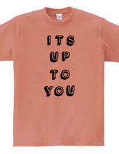 It s up to you