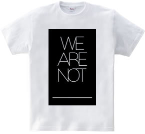 we are not ___