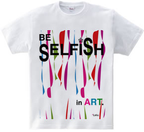 BE SELFiSH in ART