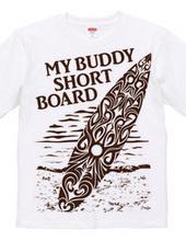 MY BUDDY SHORT BOARD
