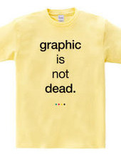 Graphic is not dead.