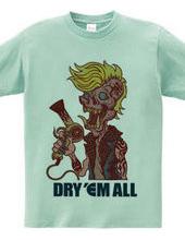 DRY  EM ALL