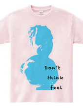 Don t Think Feel 01