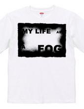 MY LIFE AS A FOG
