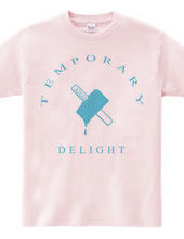 Temporary Delight