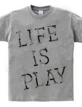 LIFE IS PLAY