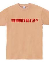 NO MONEY NO LIFE ?