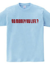 NO MONEY NO LIFE ?